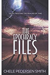 The Epochracy Files: Tales Twisting the Realms of Time Paperback