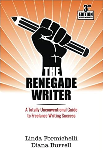 The Renegade Writer A Totally Unconventional Guide To Freelance Writing Success Linda Formichelli Diana Burrell 9780997346824 Amazon Com Books