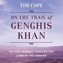 On the Trail of Genghis Khan: An Epic Journey Through the Land of the Nomads Audiobook by Tim Cope Narrated by Philip Rose