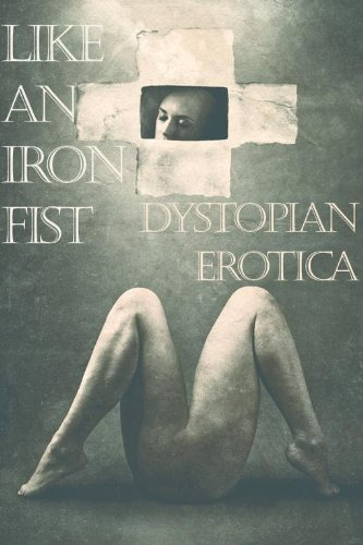 Like an Iron Fist: Dystopia Erotica (Erotic Fantasy & Science Fiction Selections Book 23)