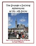 The Strange and Exciting Adventures of Mr. HB Sticky, Part 1, Hugh Maguire, 1492872075