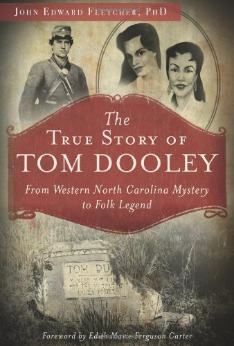 The True Story of Tom Dooley: From Western North Carolina Mystery to Folk Legend (True Crime) ebook