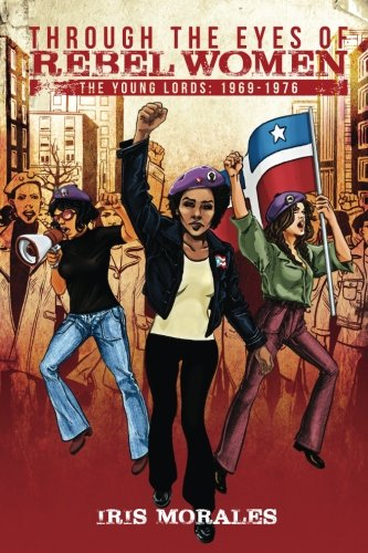 Through the Eyes of Rebel Women: The Young Lords 1969-1976 pdf epub