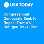 Congressional Democrats Seek to Repeal Trump's Refugee Travel Ban | Erin Kelly