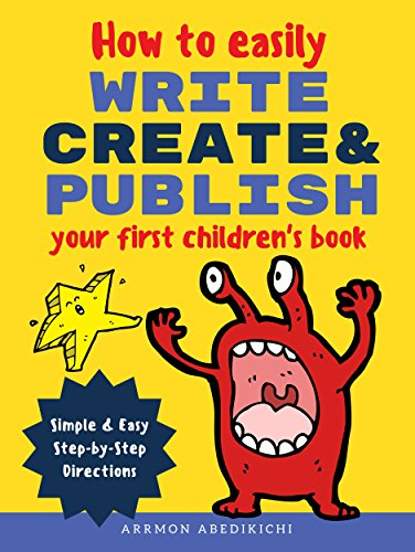 Create, and Publish Your First Children's Book: Simple & Easy Step-by-Step Directions ()