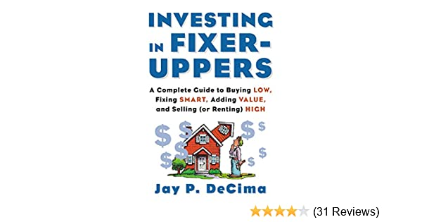Amazoncom Investing In Fixeruppers A Complete Guide To Buying  Buy For Others