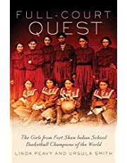 Full-Court Quest: The Girls from Fort Shaw Indian School, Basketball Champions of the World