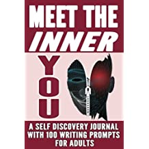 Meet The Inner You: A Self Discovery Journal With 100 Writing Prompts For Adults (Creative Journal Writing) (Volume 1)
