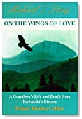 On the Wings of Love: Michael's Story-A Grandson's Life and Death from Kawasaki's Disease