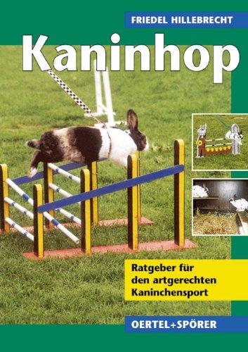 Kaninhop. Ratgeber für den artgerechten Kaninchensport Taschenbuch – 8. Mai 2003 Friedel Hillebrecht Oertel u. Spörer 3886277062 qa-hof-xelartfxezzwtgg4