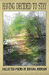 Having Decided to Stay: Collected Poems by Bryana Johnson (2012-08-05)