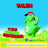 Valen The Vegan Dinosaur: Teaching Kids Healthy Eating Makes Them Mentally and Physically Strong