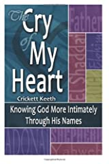 The Cry of My Heart: To Know God More Intimately Through His Names Paperback