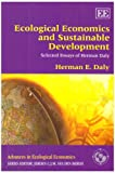Ecological Economics and Sustainable Development, Selected Essays of Herman Daly, Daly, Herman E., 1847209882