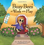 Busy Bees at Work and Play, M. Maitland DeLand, 1608320286