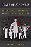 "Rebecca Reich, ""State of Madness: Psychiatry, Literature and Dissent After Stalin"" (Northern Illinois UP, 2018)"