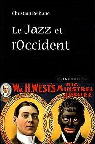 Le Jazz et l'Occident : Culture afro-américaine et philosophie par Christian Béthune