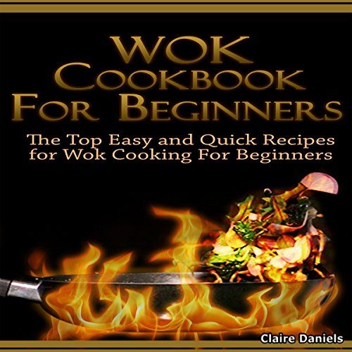 Wok Cookbook for Beginners 2nd Edition: The Top Easy and Quick Recipes for Wok Cooking for Beginners! by Claire Daniels