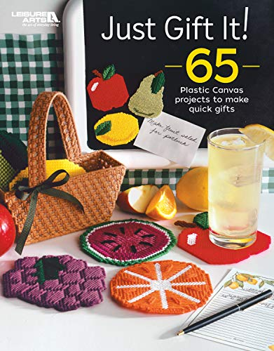 Just Gift It!: 65 Plastic Canvas Projects to Make Quick Gifts-Cute, Colorful and Functional, the Perfect Gift for any Occasion!