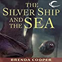 The Silver Ship and the Sea: Silver Ship, Book 1 Audiobook by Brenda Cooper Narrated by Lauren Fortgang