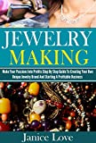 Jewelry Making: Make Your Passions Into Profits