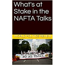 What's at Stake in the NAFTA Talks