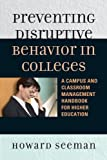 Preventing Disruptive Behavior in Colleges, Howard Seeman, 160709391X