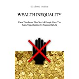 Wealth Inequality: Facts That Prove That Not All People Have The Same Opportunities To Succeed In Life
