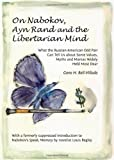 On Nabokov, Ayn Rand and the Libertarian Mind : What the Russian-American Odd Pair Can Tell Us about Some Values, Myths and Manias Widely Held Most Dear, Bell-Villada, Gene H., 1443850403
