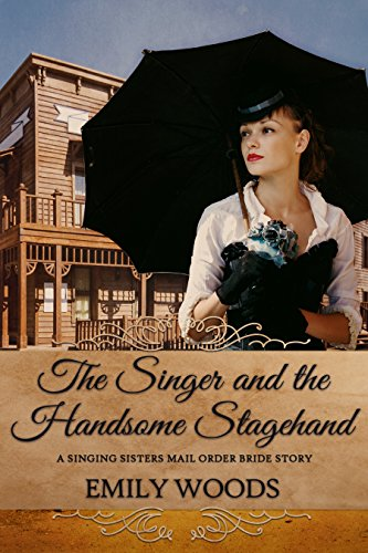 Mail Order Bride: The Singer and the Handsome Stagehand (Singing Sisters Book 3) by [Woods, Emily]