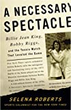 A Necessary Spectacle: Billie Jean King, Bobby Riggs, and the Tennis Match That Leveled the Game by Selena Roberts (16-Aug-2005) Hardcover