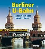 Berliner U-Bahn: In Fahrt seit über 100 Jahren