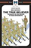 An Analysis of Eric Hoffer's The True Believer: Thoughts on the Nature of Mass Movements (The Macat Library)