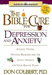 The Bible Cure for Depression and Anxiety: Ancient Truths, Natural Remedies and the Latest Findings for Your Health Today