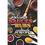 Delicious sauces and rubs.Cookbook:50 recipes.: Classic American sauces and World's Barbecue sauces.