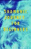 Shamanic Journey for Beginners