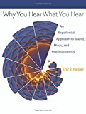 Why You Hear What You Hear : An Experiential Approach to Sound, Music, and Psychoacoustics, Heller, Eric Johnson, 0691148597