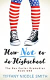 The Bex Carter Dramadies 1: How NOT to do High School