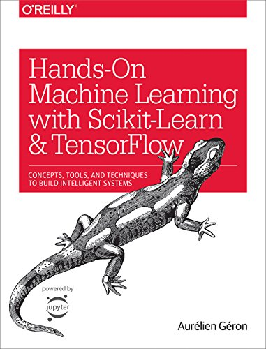 Hands-On Machine Learning with Scikit-Learn and TensorFlow: Concepts, Tools, and Techniques to Build Intelligent Systems (Best Network Study Guide)