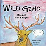 Wild Game Recipes and Laughs, Robert Foote, 1604943629