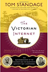 The Victorian Internet: The Remarkable Story of the Telegraph and the Nineteenth Century's On-line Pioneers Paperback