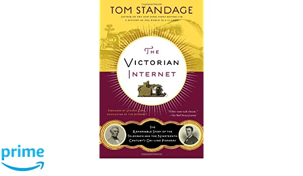 The Victorian Internet: The Remarkable Story of the Telegraph and the Nineteenth Centurys On-Line Pioneers: Amazon.es: Tom Standage: Libros en idiomas ...