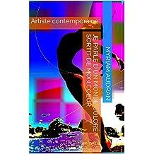 Je parle d'un monde coloré sortit de mon coeur: Artiste contemporaine (French Edition)