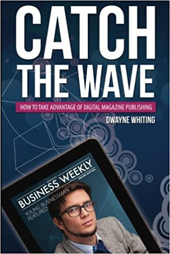 Book Catch the Wave: How to Take Advantage of Digital Magazine Publishing