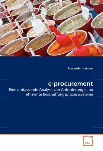 e-procurement: Eine umfassende Analyse von Anforderungen an effiziente Beschaffungsprozesssysteme Taschenbuch – 4. Dezember 2010 Alexander Hartner VDM Verlag Dr. Müller 3836478293 Betriebswirtschaft