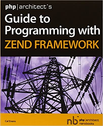 PHP/Architect's Guide to Programming with Zend Framework: Cal Evans