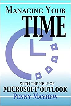 Book Managing your Time with the Help of Microsoft?? Outlook [1/8/2017] Penny Mayhew