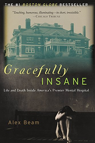 Gracefully Insane: Life and Death Inside America's Premier Mental - Raleigh Outlets