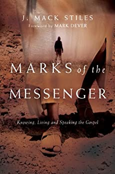Marks of the Messenger: Knowing, Living and Speaking the Gospel by [Stiles, J. Mack]