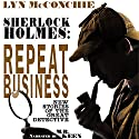 Sherlock Holmes: Repeat Business: New Stories of the Great Detective Audiobook by Lyn McConchie Narrated by Mark Keen